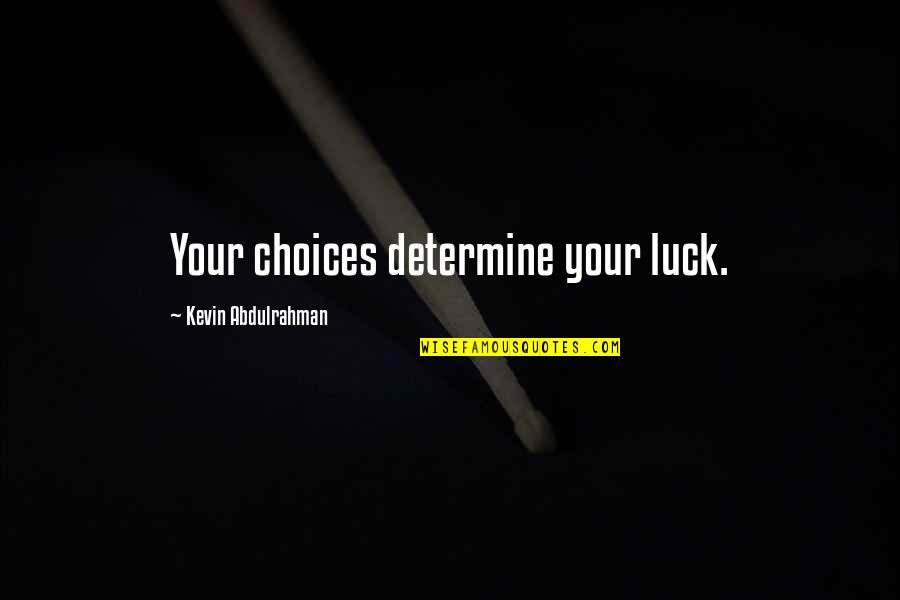 Luck Quotes And Quotes By Kevin Abdulrahman: Your choices determine your luck.