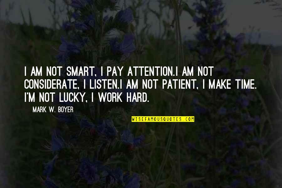 Luck Quotes And Quotes By Mark W. Boyer: I am not smart, I pay attention.I am