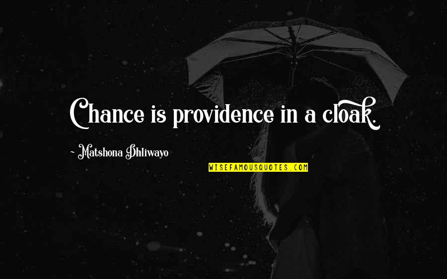 Luck Quotes And Quotes By Matshona Dhliwayo: Chance is providence in a cloak.