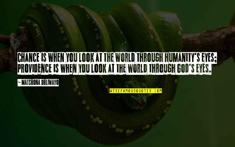 Luck Quotes And Quotes By Matshona Dhliwayo: Chance is when you look at the world