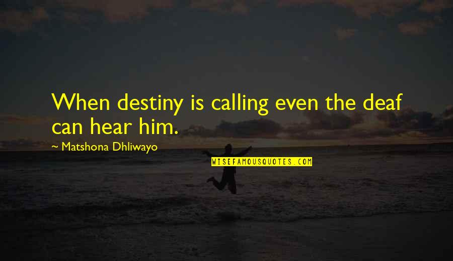 Luck Quotes And Quotes By Matshona Dhliwayo: When destiny is calling even the deaf can