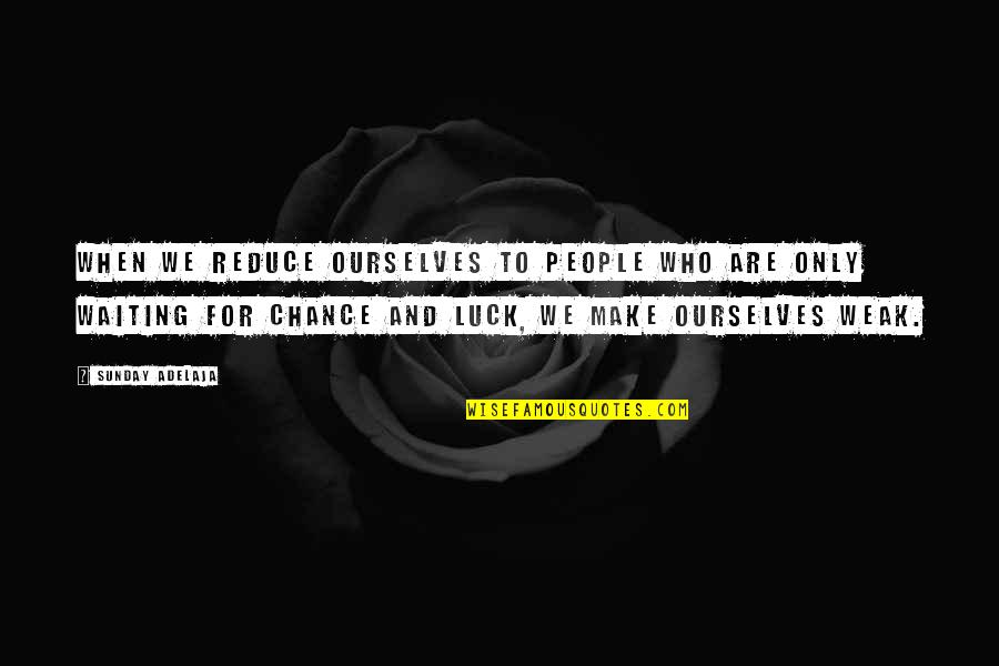 Luck Quotes And Quotes By Sunday Adelaja: When we reduce ourselves to people who are