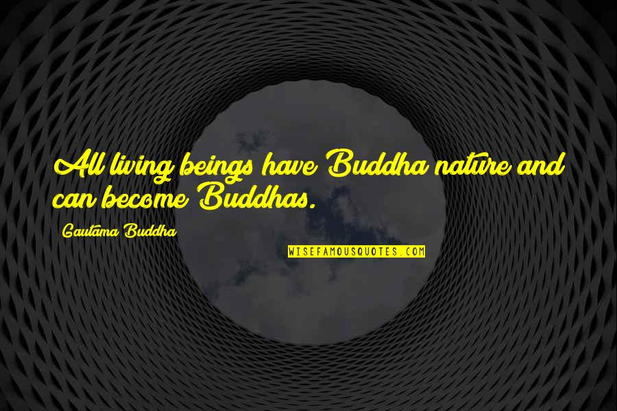 Lucky 101 Dalmatians Quotes By Gautama Buddha: All living beings have Buddha nature and can