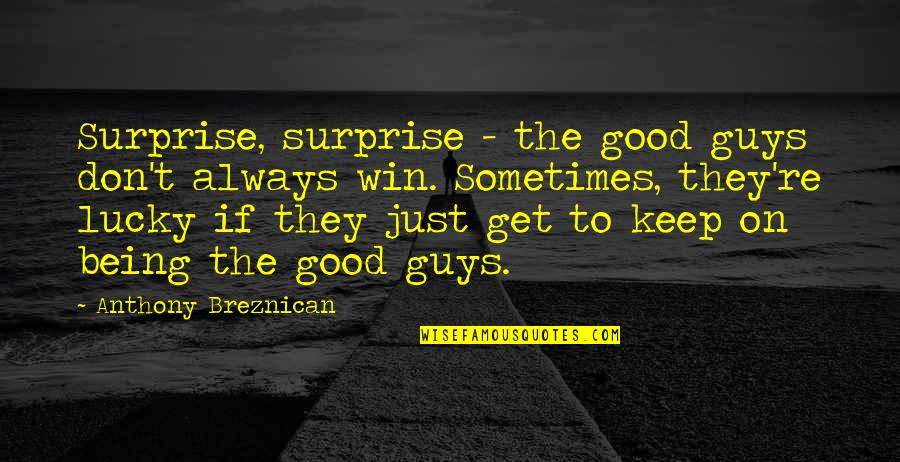 Lucky Quotes By Anthony Breznican: Surprise, surprise - the good guys don't always