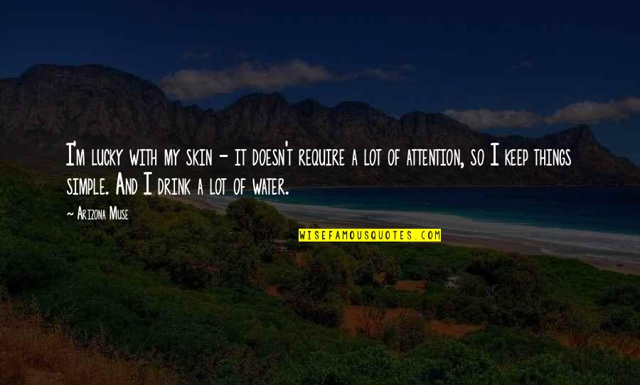 Lucky Quotes By Arizona Muse: I'm lucky with my skin - it doesn't