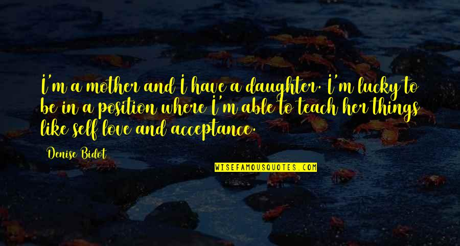 Lucky Quotes By Denise Bidot: I'm a mother and I have a daughter.