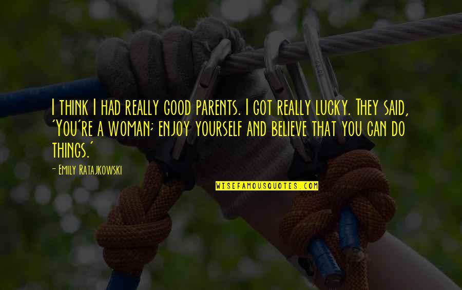 Lucky Quotes By Emily Ratajkowski: I think I had really good parents. I