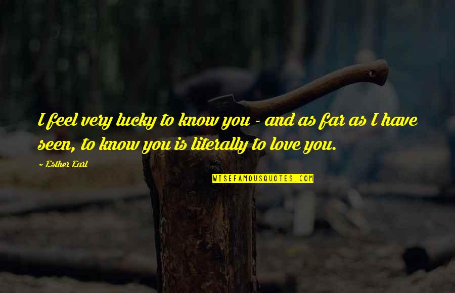 Lucky Quotes By Esther Earl: I feel very lucky to know you -