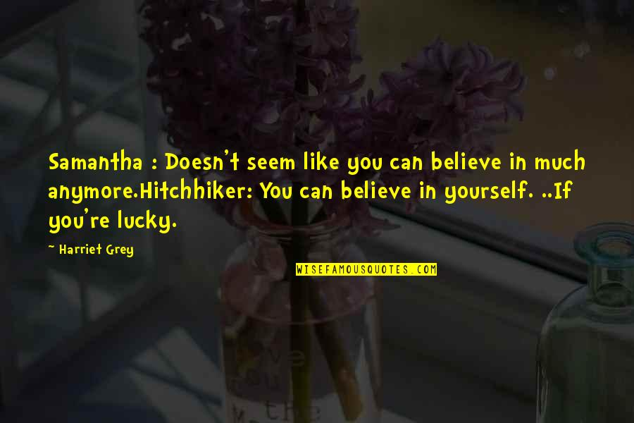Lucky Quotes By Harriet Grey: Samantha : Doesn't seem like you can believe