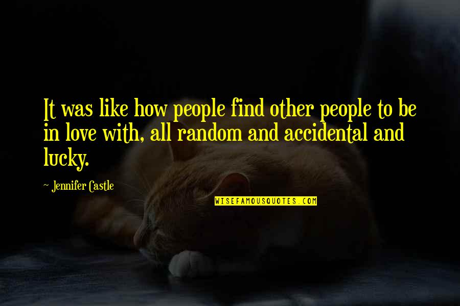 Lucky Quotes By Jennifer Castle: It was like how people find other people