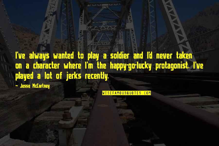 Lucky Quotes By Jesse McCartney: I've always wanted to play a soldier and
