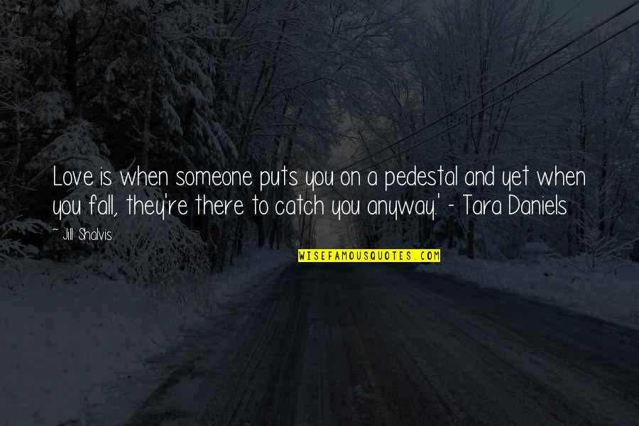Lucky Quotes By Jill Shalvis: Love is when someone puts you on a
