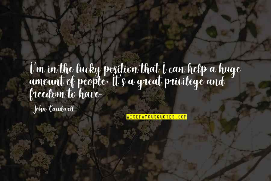 Lucky Quotes By John Caudwell: I'm in the lucky position that I can