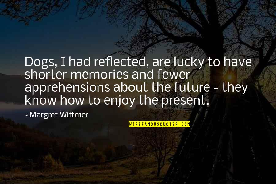 Lucky Quotes By Margret Wittmer: Dogs, I had reflected, are lucky to have
