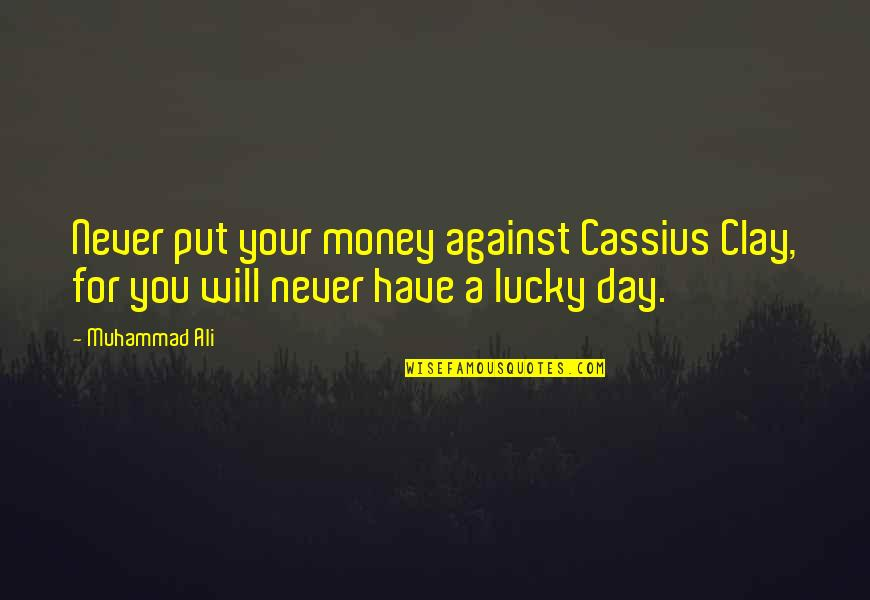 Lucky Quotes By Muhammad Ali: Never put your money against Cassius Clay, for