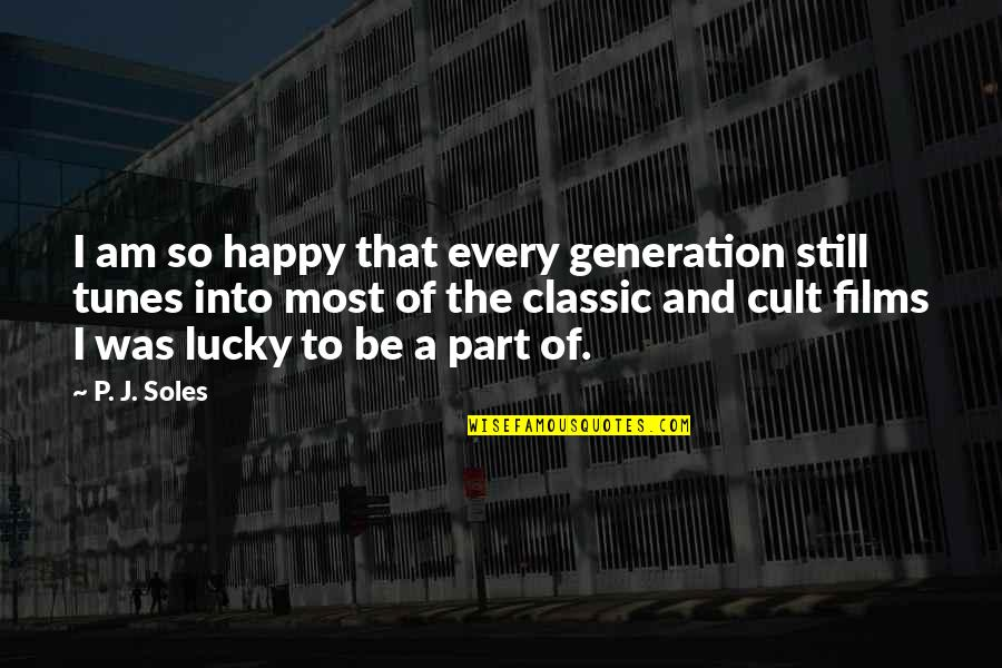 Lucky Quotes By P. J. Soles: I am so happy that every generation still