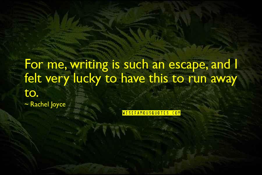 Lucky Quotes By Rachel Joyce: For me, writing is such an escape, and