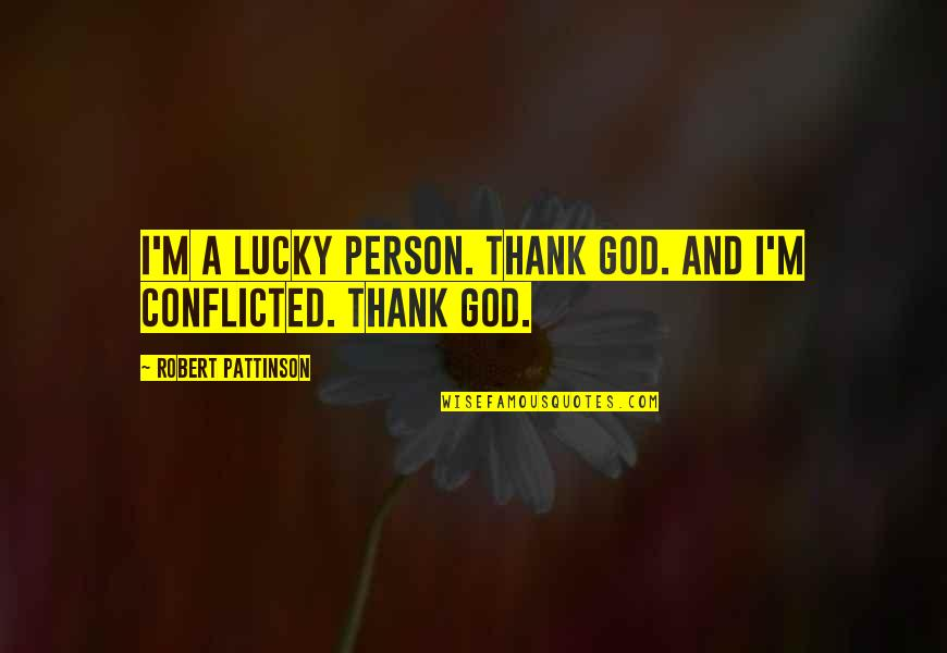 Lucky Quotes By Robert Pattinson: I'm a lucky person. Thank God. And I'm