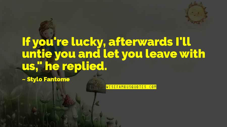 Lucky Quotes By Stylo Fantome: If you're lucky, afterwards I'll untie you and