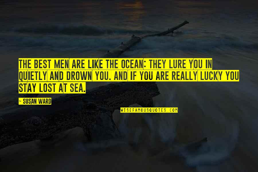 Lucky Quotes By Susan Ward: The Best Men are like the ocean: They