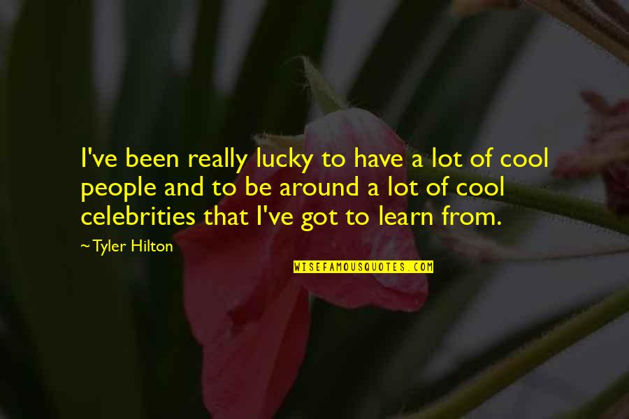 Lucky Quotes By Tyler Hilton: I've been really lucky to have a lot