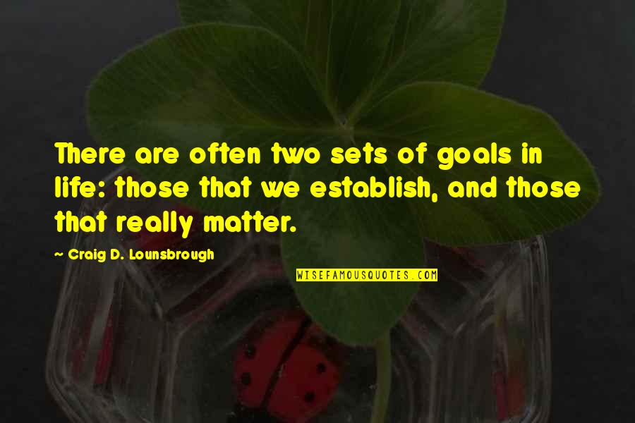 Lucky Star Kagami Quotes By Craig D. Lounsbrough: There are often two sets of goals in
