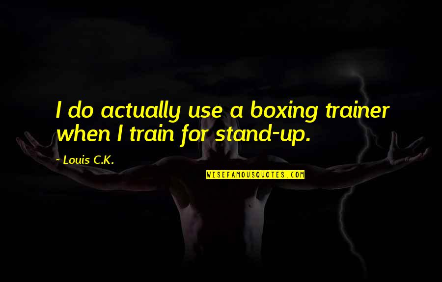 Lucky Star Kagami Quotes By Louis C.K.: I do actually use a boxing trainer when