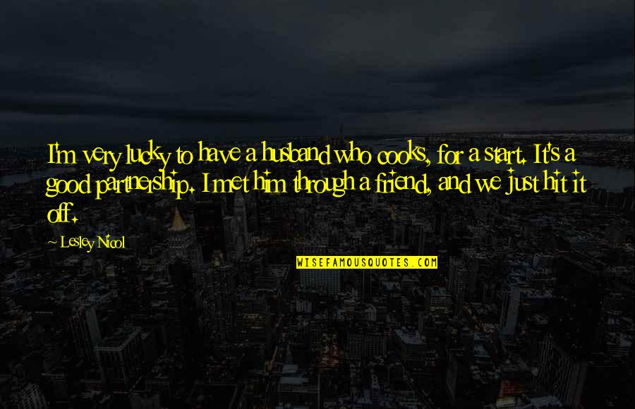 Lucky To Have You Friend Quotes By Lesley Nicol: I'm very lucky to have a husband who