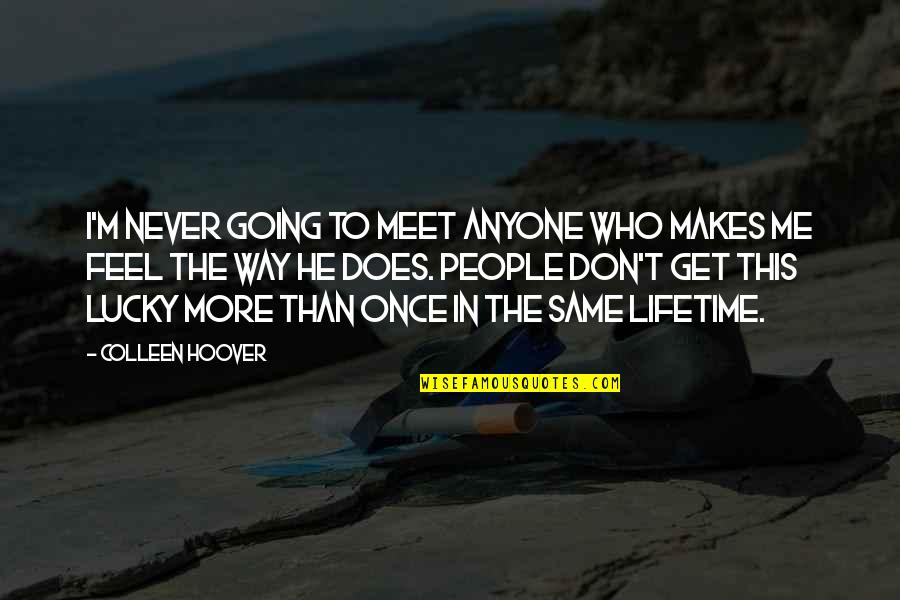Lucky To Meet You Quotes By Colleen Hoover: I'm never going to meet anyone who makes