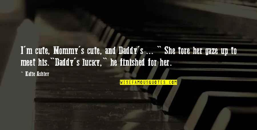 """Lucky To Meet You Quotes By Katie Ashley: I'm cute, Mommy's cute, and Daddy's ... """""""
