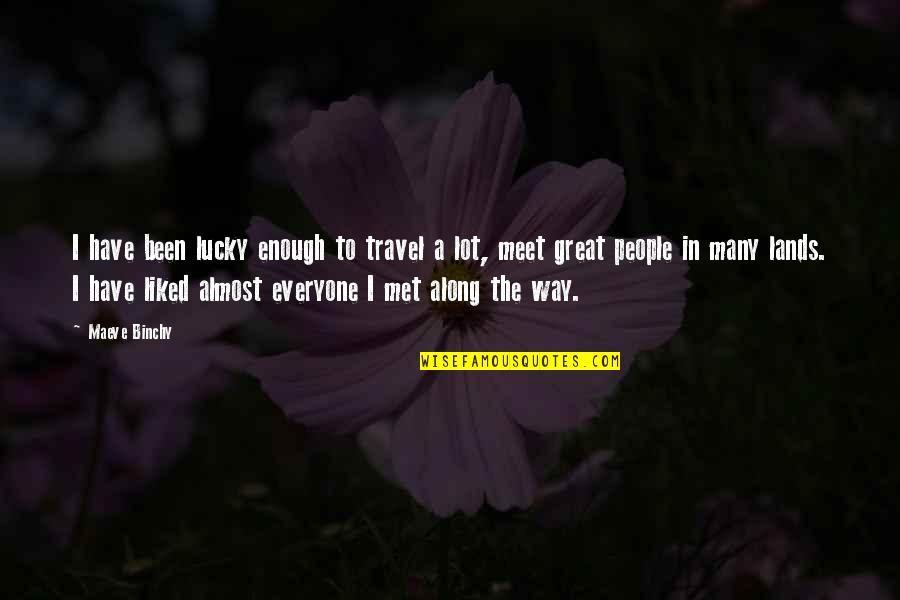 Lucky To Meet You Quotes By Maeve Binchy: I have been lucky enough to travel a