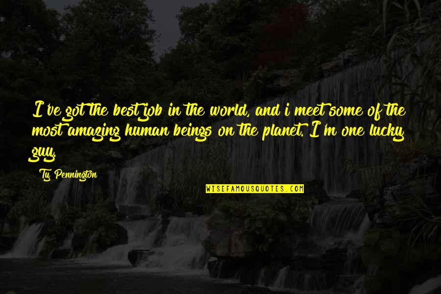 Lucky To Meet You Quotes By Ty Pennington: I've got the best job in the world,