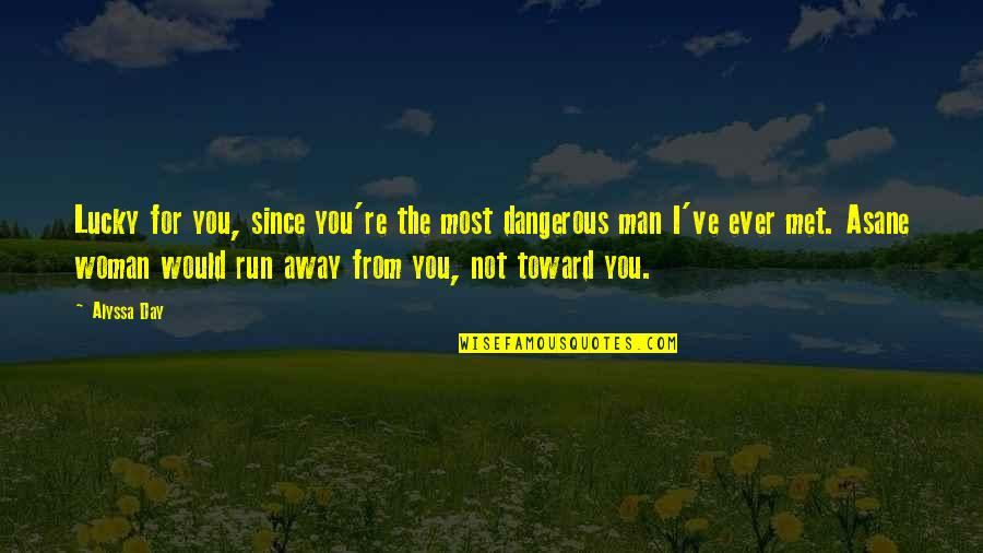Lucky We Met Quotes By Alyssa Day: Lucky for you, since you're the most dangerous