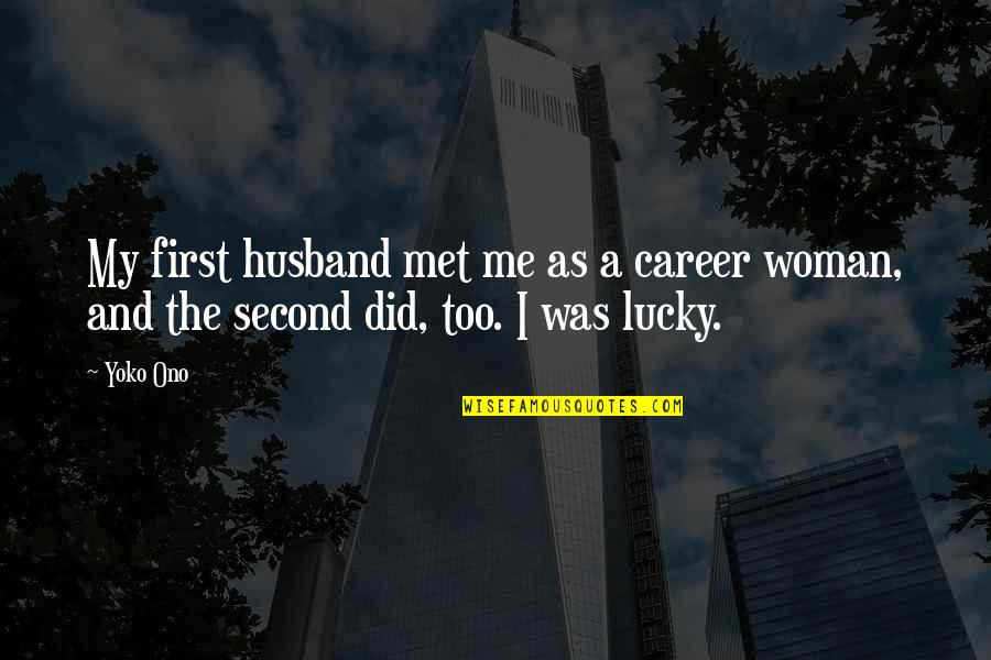 Lucky We Met Quotes By Yoko Ono: My first husband met me as a career