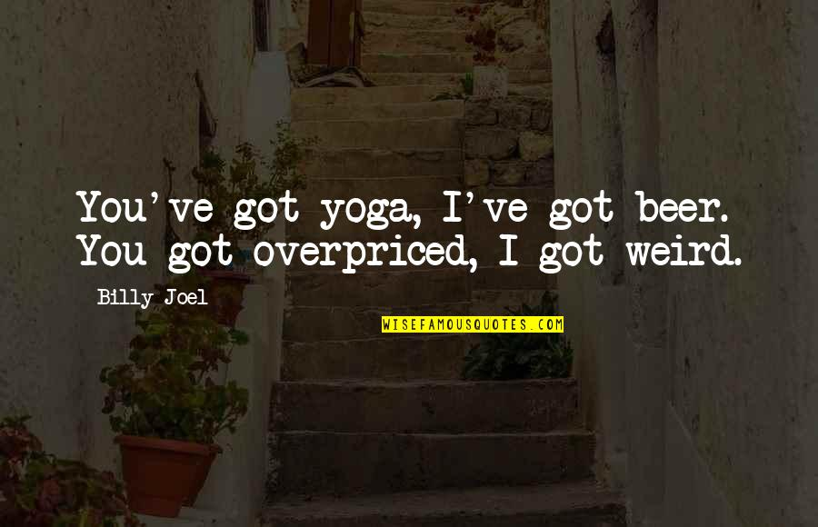 Lucky You're Mine Quotes By Billy Joel: You've got yoga, I've got beer. You got