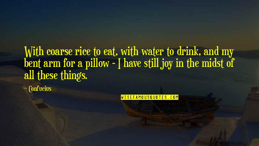 Lucky You're Mine Quotes By Confucius: With coarse rice to eat, with water to