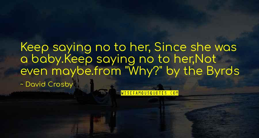 Lucky You're Mine Quotes By David Crosby: Keep saying no to her, Since she was