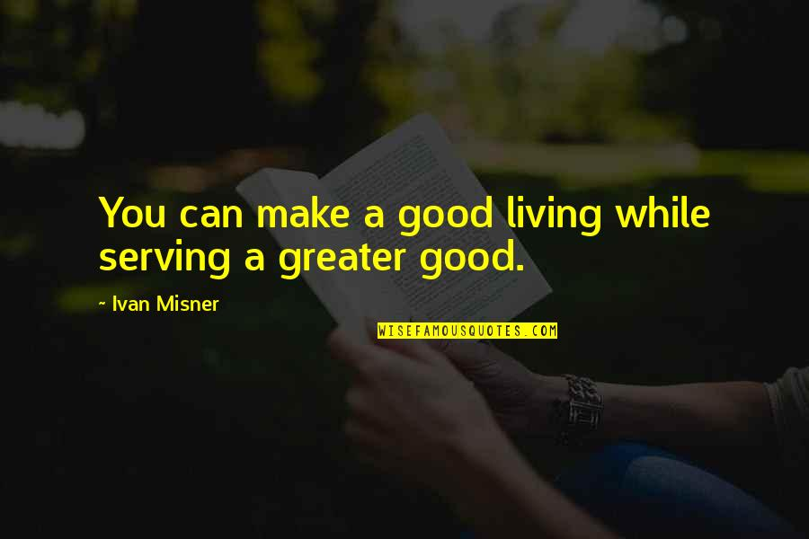 Lucky You're Mine Quotes By Ivan Misner: You can make a good living while serving