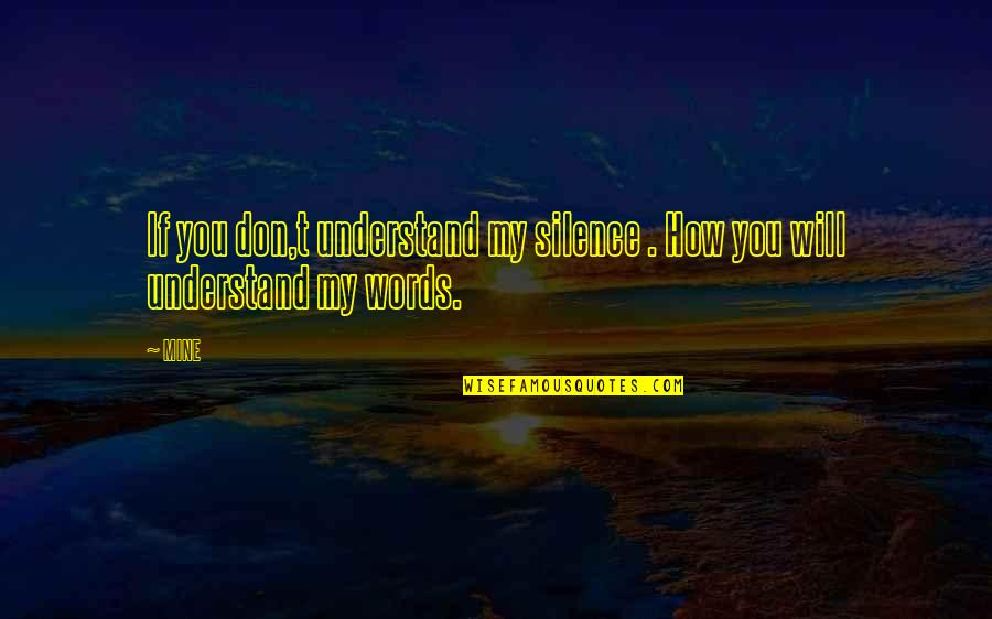 Lucky You're Mine Quotes By MINE: If you don,t understand my silence . How