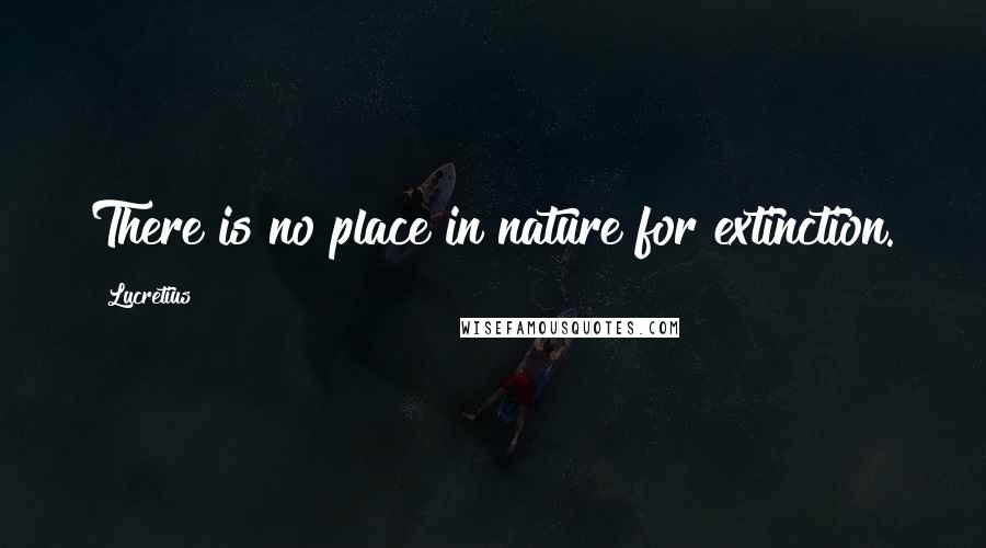 Lucretius quotes: There is no place in nature for extinction.