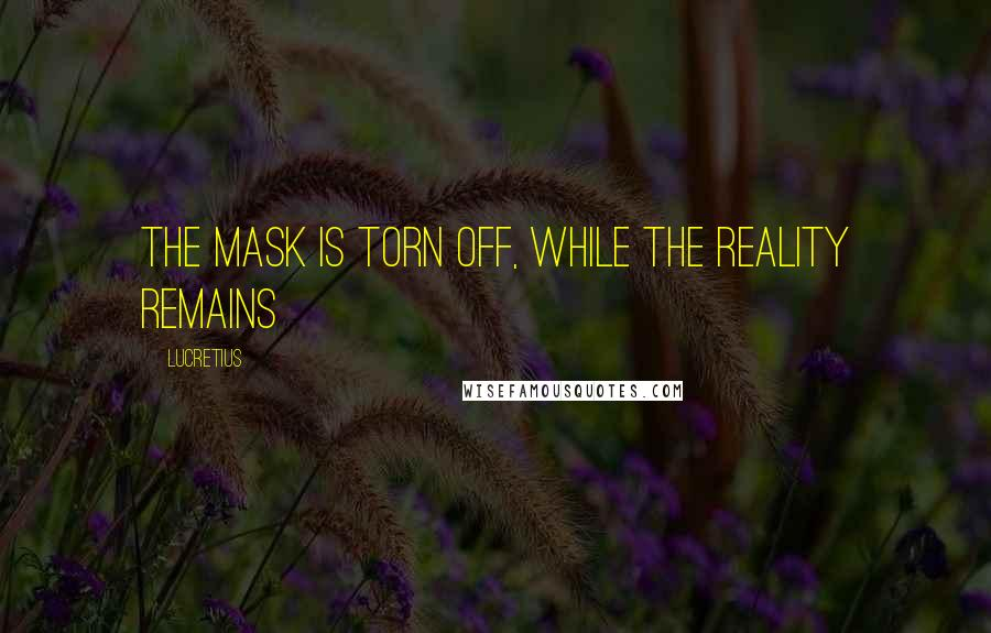 Lucretius quotes: The mask is torn off, while the reality remains