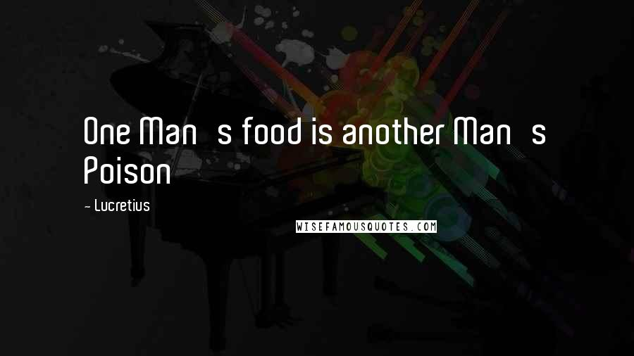 Lucretius quotes: One Man's food is another Man's Poison