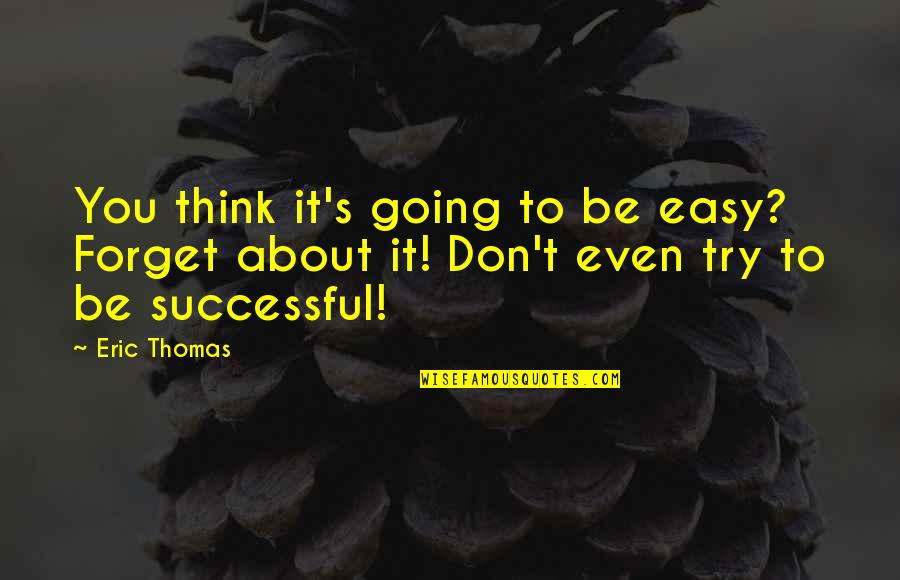 Lucrezia Marinella Quotes By Eric Thomas: You think it's going to be easy? Forget