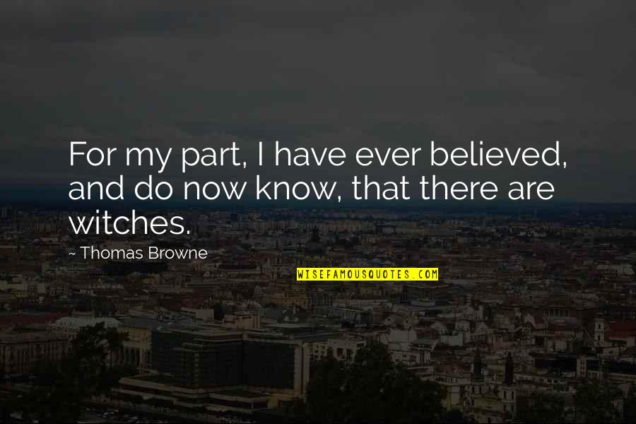 Lucrezia Marinella Quotes By Thomas Browne: For my part, I have ever believed, and