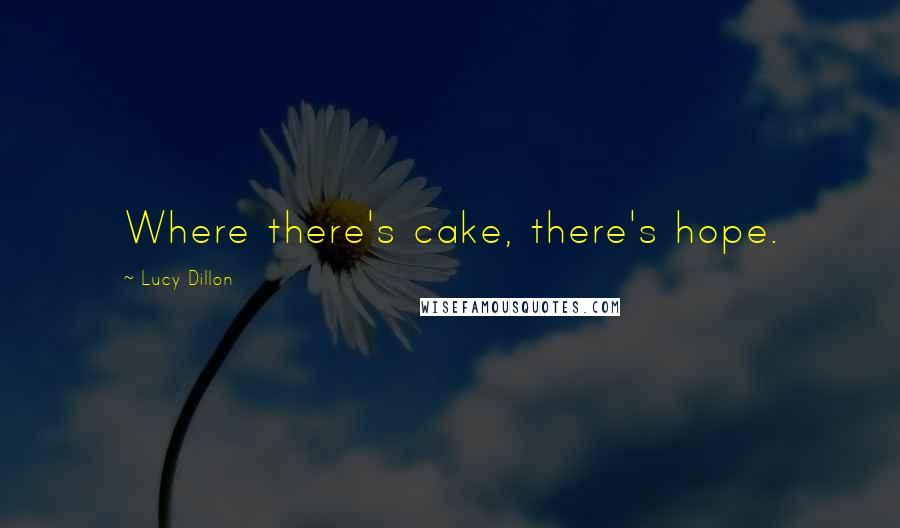 Lucy Dillon quotes: Where there's cake, there's hope.