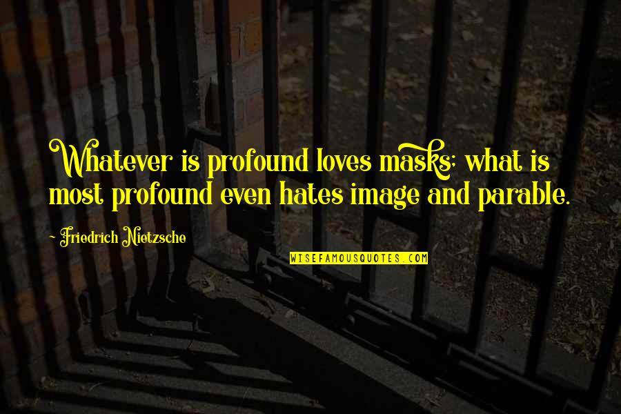 Lucy Durack Quotes By Friedrich Nietzsche: Whatever is profound loves masks; what is most