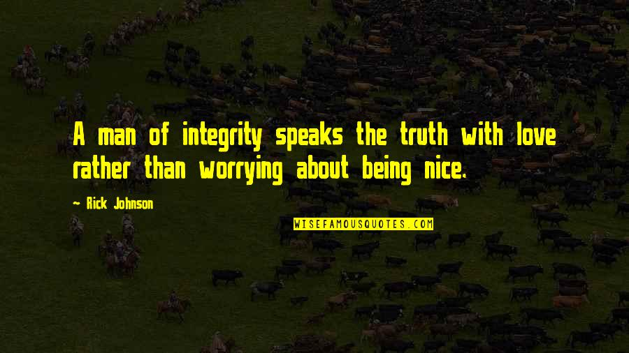 Lucy Durack Quotes By Rick Johnson: A man of integrity speaks the truth with