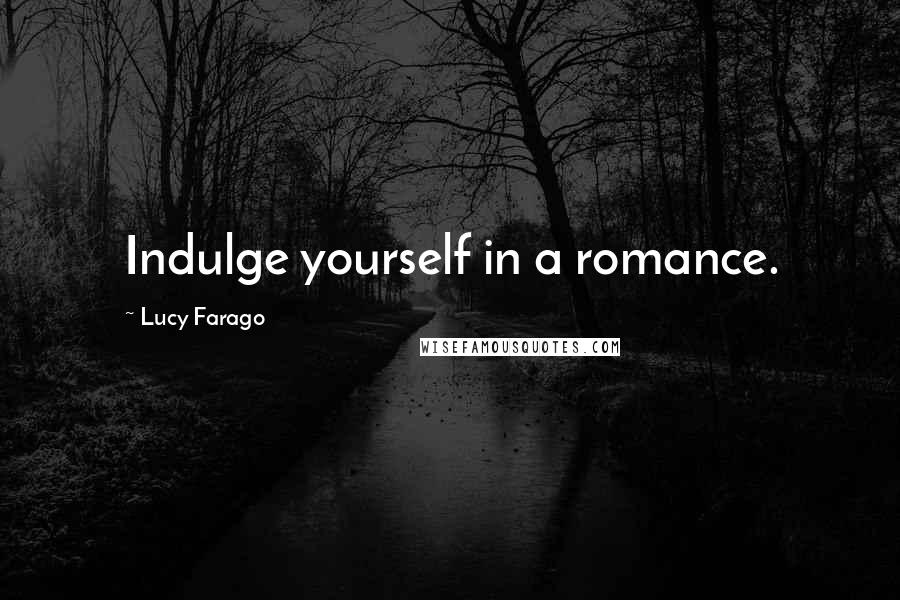 Lucy Farago quotes: Indulge yourself in a romance.