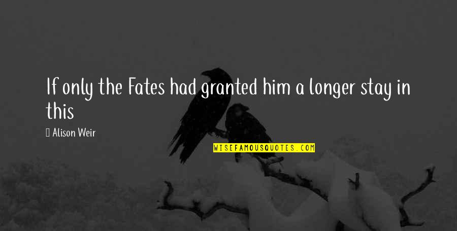 Lucy Heartfilia Quotes By Alison Weir: If only the Fates had granted him a