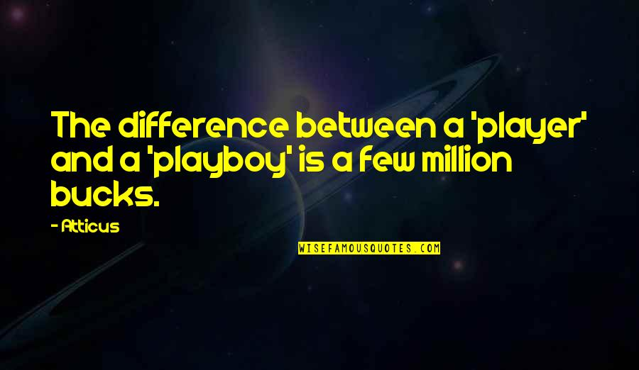 Lucy Heartfilia Quotes By Atticus: The difference between a 'player' and a 'playboy'